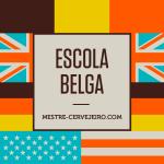Escolas Cervejeiras: Parte 1 – Escola Belga